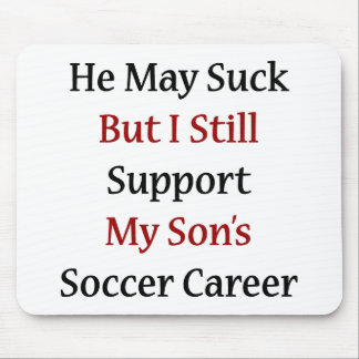 He May Suck But I Still Support My Son's Soccer Ca Mouse Pad