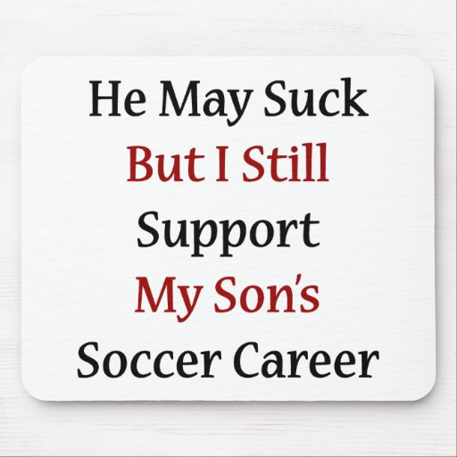 He May Suck But I Still Support My Son's Soccer Ca Mousepad