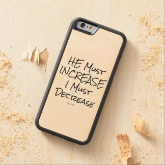 He Must Increase, I must Decrease Bible Verse Carved Maple iPhone 6 Bumper Case