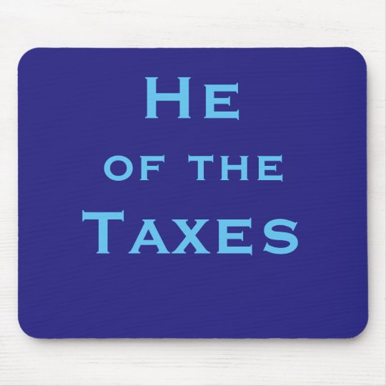 He of Taxes Male Tax Accountant or Preparer Joke Mouse Mat