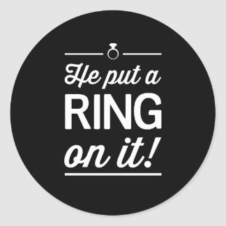 He Put a Ring on It! Classic Round Sticker