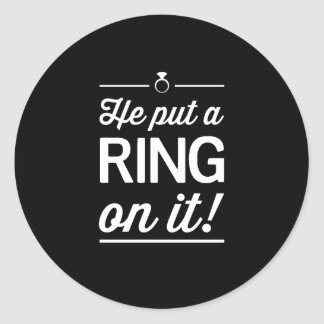 He Put a Ring on It! Round Sticker