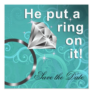"He put a ring on it - Save the Date 5.25"" Square Invitation Card"