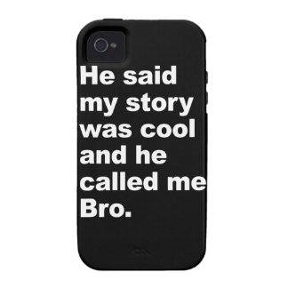 He said my story was cool vibe iPhone 4 covers