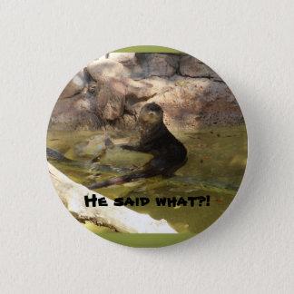 He said what?! 6 cm round badge
