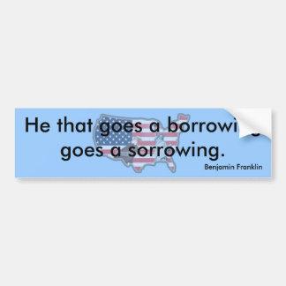 He that goed a borrowing bumper sticker