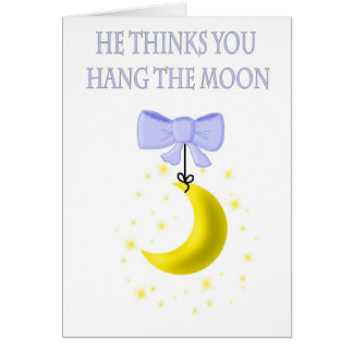 He Thinks You Hang The Moon Greeting Card