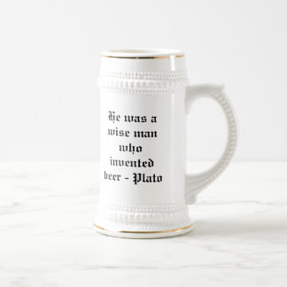 He was a wise man who invented beer - Plato Beer Stein