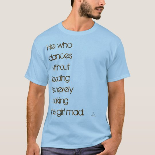 He who dances T-Shirt