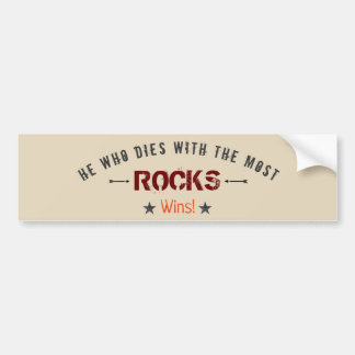 He Who Dies With The Most ROCKS Wins! Rock Hound Bumper Sticker