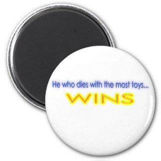 He Who Dies With The Most Toys Wins 6 Cm Round Magnet