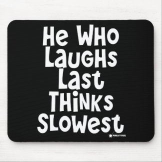 He Who Laughs Last Thinks Slowest Mouse Pad