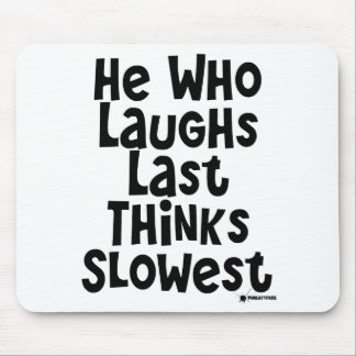 He Who Laughs Last Thinks Slowest Mouse Pads