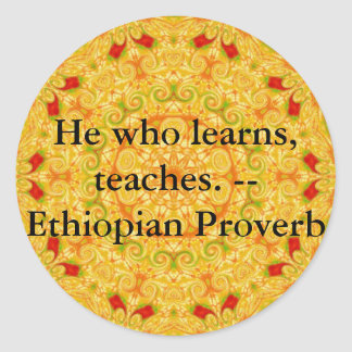 He who learns, teaches. - Ethiopian Proverb Round Sticker