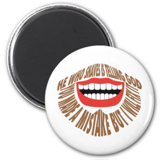 "HE WHO SHAVES IS TELLING GOD ""YOU MADE A MISTAKE B 6 CM ROUND MAGNET"