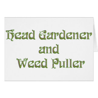Head Gardener and Weed Puller Greeting Card
