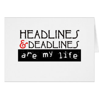 Headlines and Deadlines Are my Life Greeting Card