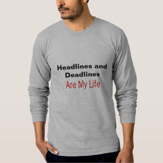 Headlines and Deadlines  Are My Life Tshirts