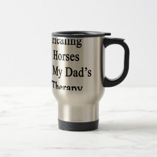 Healing Horses Is My Dad's Therapy Mug