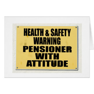 Health and Safety gone mad, Pensioner with Attitud Greeting Card