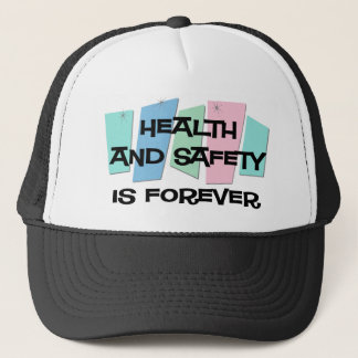 Health and Safety Is Forever Trucker Hat