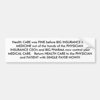 Health CARE was FINE before BIG INSURANCE took ... Bumper Sticker