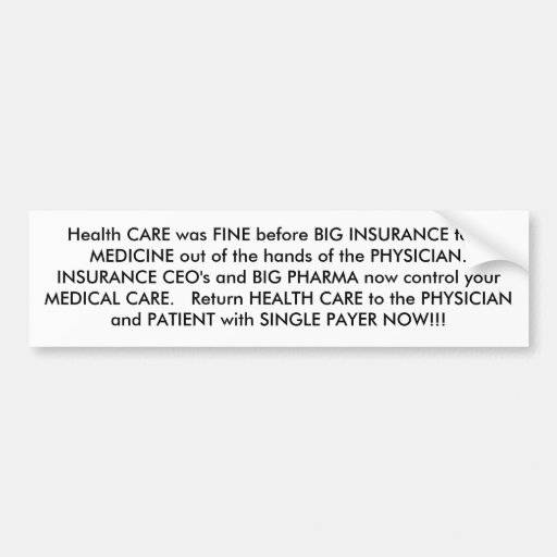 Health CARE was FINE before BIG INSURANCE took ... Bumper Stickers