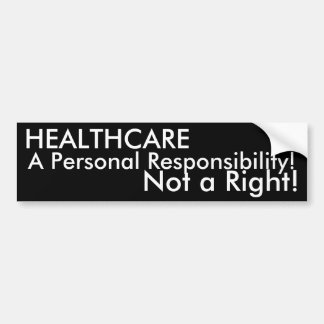 HEALTHCARE, A Personal Responsibility!, Not a R... Bumper Sticker