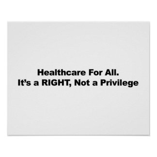 Healthcare for All, A Right, Not a Privilege Poster