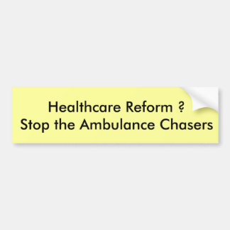 Healthcare Reform ?Stop the Ambulance Chasers Bumper Sticker