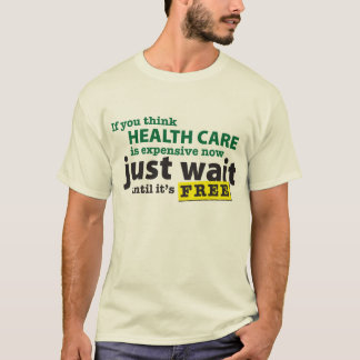 HealthCareExpensiveNow T-Shirt