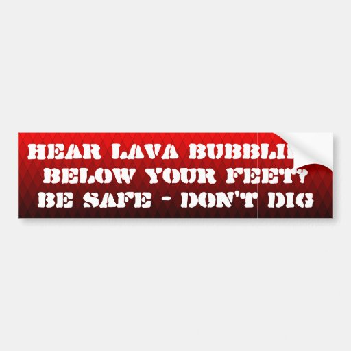 Hear lava bubbling below your feet? Don't dig Bumper Stickers