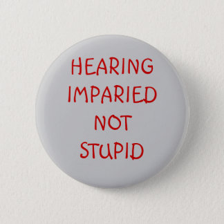 HEARING IMPARIEDNOT STUPID 6 CM ROUND BADGE