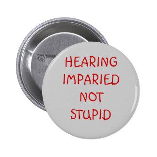 HEARING IMPARIEDNOT STUPID 6 CM ROUND BADGE