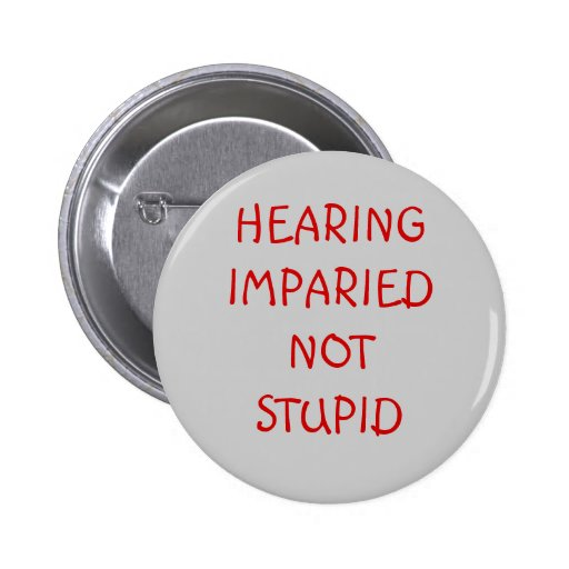 HEARING IMPARIEDNOT STUPID BUTTONS