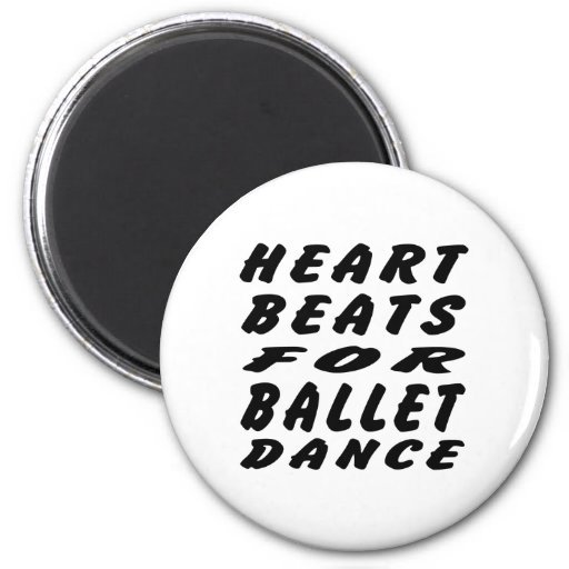 Heart Beats For Ballet Dance Refrigerator Magnet