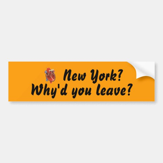 heart, New York?, Why'd you leave? Bumper Sticker