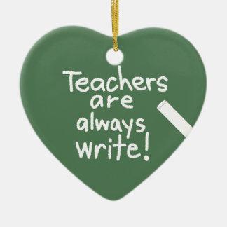 Heart Teachers are Always Write Teacher Ornament