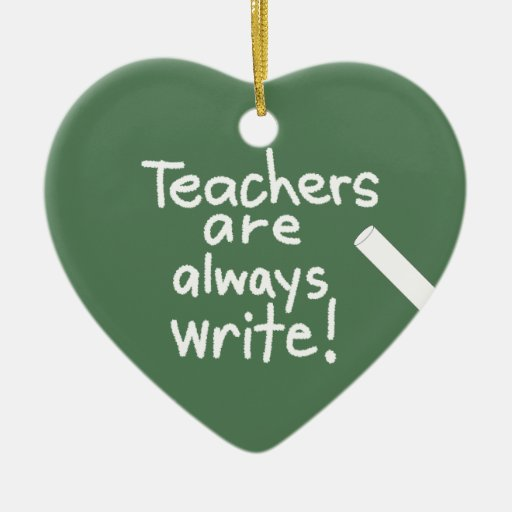 Heart Teachers are Always Write Teacher Ornament