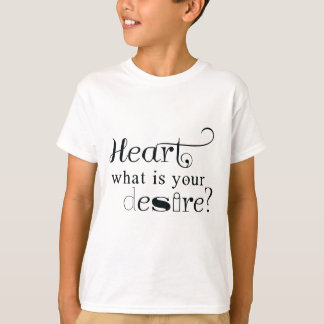 Heart, what is your desire? T-Shirt