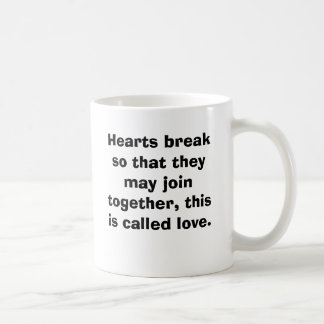 Hearts break so that they may join together, th... basic white mug