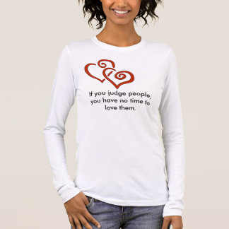 hearts, If you judge people, you have no time t... Long Sleeve T-Shirt