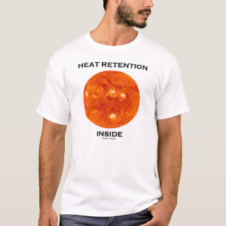 Heat Retention Inside (Sun Solar Humor) T-Shirt