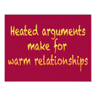 Heated arguments make for warm relationships 11 cm x 14 cm invitation card