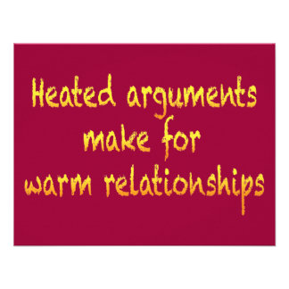 Heated arguments make for warm relationships invitations