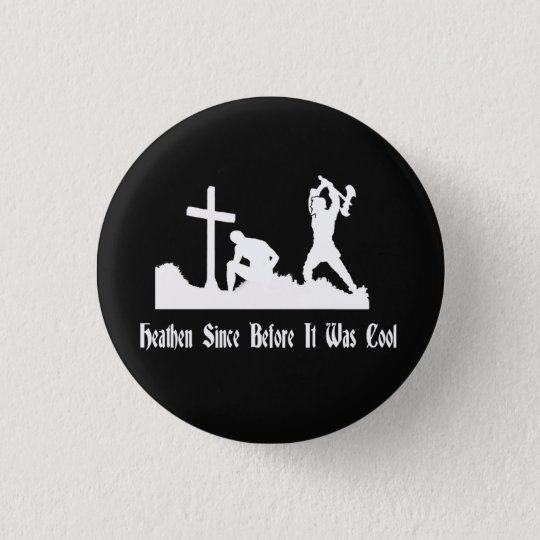 Heathen Since Before It Was Cool Button