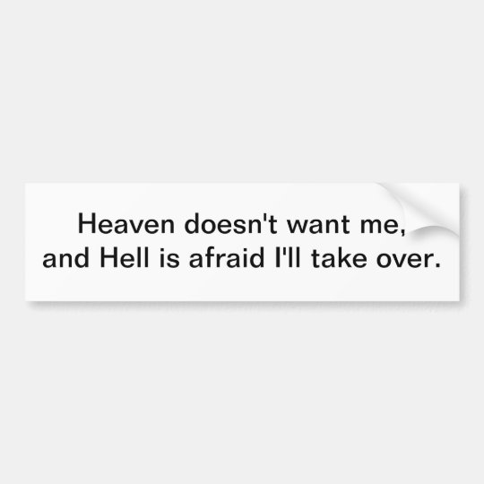 Heaven doesn't want me - bumper sticker