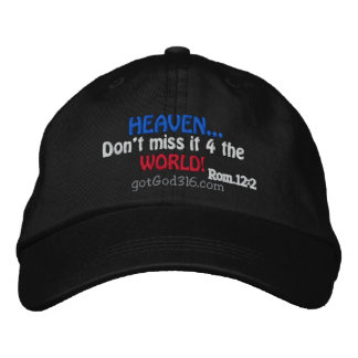 HEAVEN don't miss it 4 the world! gotGod316.com Embroidered Hat