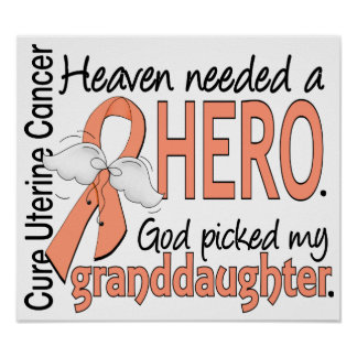 Heaven Needed Hero Uterine Cancer Granddaughter Print