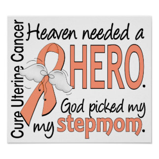 Heaven Needed Hero Uterine Cancer Stepmom Print